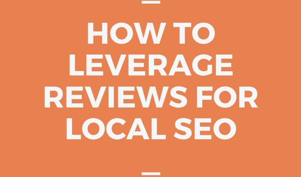 How to leverage reviews for local SEO
